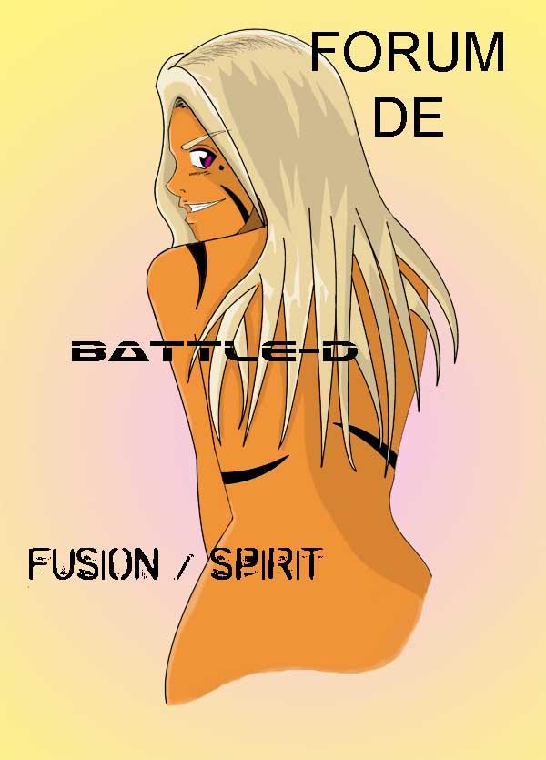 Forum de Battle-D et de FUSION / SPIRIT Index du Forum